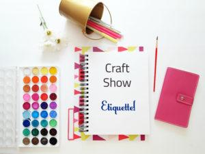 Craft Show Etiquette