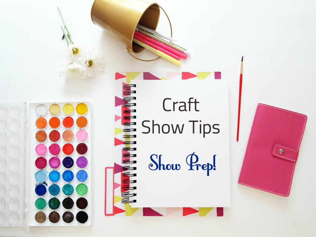 Craft Show Tips Part 2- Show Prep!